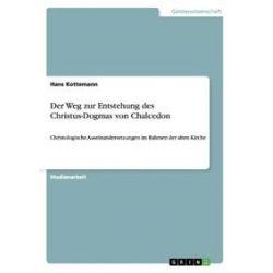 Bücher: Der Weg zur Entstehung des Christus-Dogmas von Chalcedon  von Hans Kottemann