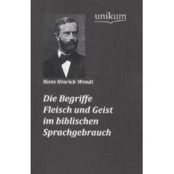 Bücher: Die Begriffe Fleisch und Geist im biblischen Sprachgebrauch  von Hans Hinrich Wendt