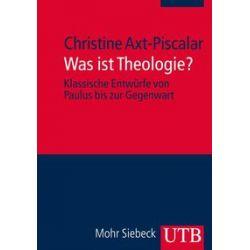 Bücher: Was ist Theologie?  von Christine Axt-Piscalar