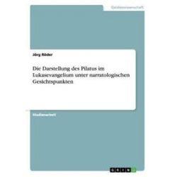 Bücher: Die Darstellung des Pilatus im Lukasevangelium unter narratologischen Gesichtspunkten  von Jörg Röder