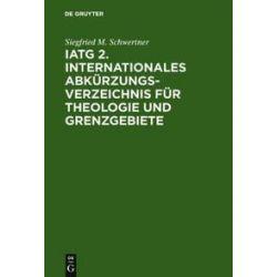 Bücher: IATG². Internationales Abkürzungsverzeichnis für Theologie und Grenzgebiete  von Siegfried M. Schwertner