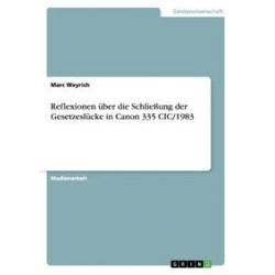 Bücher: Reflexionen über die Schließung der Gesetzeslücke in Canon 335 CIC/1983  von Marc Weyrich