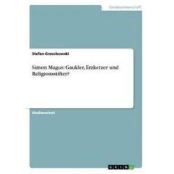 Bücher: Simon Magus: Gaukler, Erzketzer und Religionsstifter?  von Stefan Grzesikowski