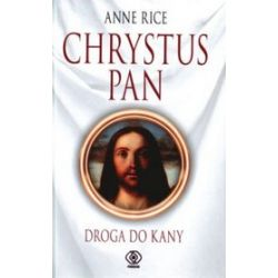 Chrystus Pan. Droga do Kany - Anne Rice