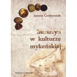 Bursztyn w kulturze mykeńskiej - Janusz Czebreszuk