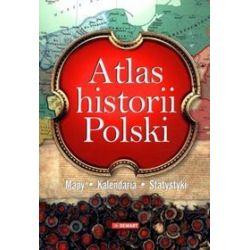 Atlas historii Polski. Mapy. Kalendaria. Statystyki