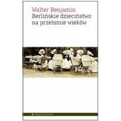Berlińskie dzieciństwo na przełomie wieków - Walter Benjamin