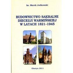 Budownictwo sakralne diecezji warmińskiej w latach 1821-1945 - ks. Marek Jodkowski