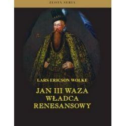 Jan III Waza - władca renesansowy - L.E. Wolke