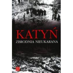 Katyń. Zbrodnia nieukarana