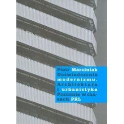 Doświadczenia modernizmu. Architektura i urbanistyka Poznania w czasach PRL - Piotr Marciniak