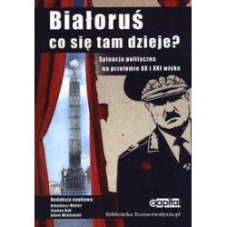 Białoruś. Co się tam dzieje? Sytuacja polityczna na przełomie XX i XXI wieku