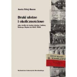 Druki ulotne i okolicznościowe jako źródła do badań dziejów i kultury Dolnego Śląska lat 1945-1956 - Aneta Firlej-Buzon