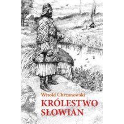 Królestwo Słowian - Witold Chrzanowski