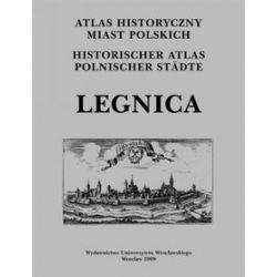 Atlas Historyczny Miast Polskich, tom IV Śląsk. Zeszyt 9 Legnica