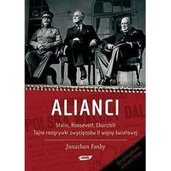 Alianci. Stalin, Roosevelt, Churchill. Tajne rozgrywki zwycięzców II wojny światowej - Jonathan Fenby