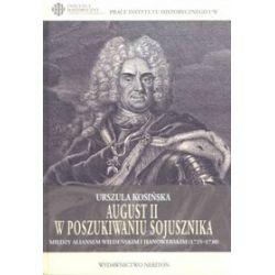 August II w poszukiwaniu sojusznika. Między aliansem wiedeńskim i hanowerskim (1725?1730) - Urszula Kosińska