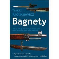 Bagnety. Historia rozwoju, konstrukcje, zastosowanie i dane techniczne wielu typów bagnetów - Tadeusz Królikiewicz