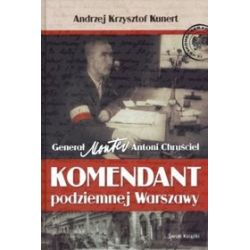 Komendant podziemnej Warszawy - Andrzej K. Kunert