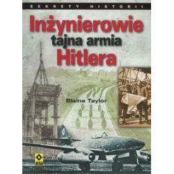 Inżynierowie - tajna armia Hitlera - Blaine Taylor