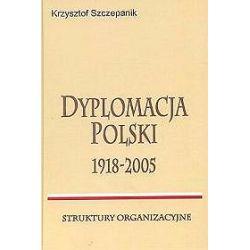 Dyplomacja Polski 1918 - 2005 - Krzysztof Szczepanik