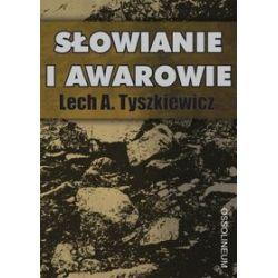 Słowianie i awarowie - Lech A. Tyszkiewicz