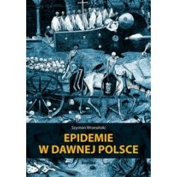 Epidemie w dawnej Polsce - Szymon Wrzesiński