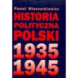 Historia polityczna Polski 1935-1945 - Paweł Wieczorkiewicz