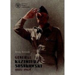 Generał Kazimierz Sosnkowski 1885-1969 - Jerzy Kirszak