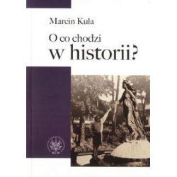O co chodzi w historii - Marcin Kula