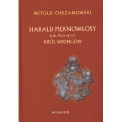 Harald Pięknowłosy (ok. 850-933). Król Wikingów - Witold Chrzanowski