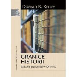 Granice historii Badanie przeszłości w XX wieku - Donald R. Kelley