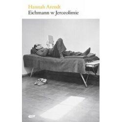 Eichmann w Jerozolimie. Rzecz o banalności zła - Hannah Arendt