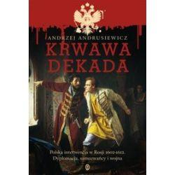 Krwawa dekada. Konflikt polsko-rosyjski 1602-1612 - Andrzej Andrusiewicz