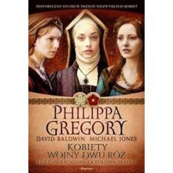 Kobiety Wojny Dwu Róż: księżna, królowa i królowa matka - Philippa Gregory