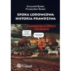Epoka lodowcowa. Historia prawdziwa. Zapomniane dzieje ludzkości - Krzysztof Ryniec, Przemysław Ryniec