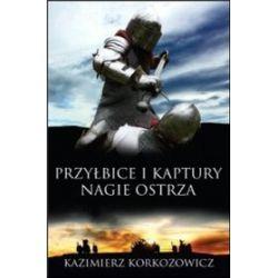 Przyłbice i kaptury. Nagie ostrza - Kazimierz Korkozowicz