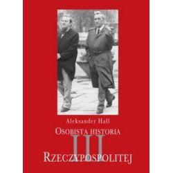 Osobista historia III Rzeczypospolitej - Aleksander Hall