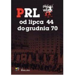 Polski wiek XX. PRL od lipca '44 do grudnia '70