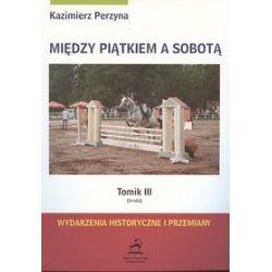 Między piątkiem a sobotą, tomik III - Kazimierz Perzyna