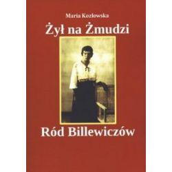 Żył na Żmudzi Ród Billewiczów - Maria Kozłowska