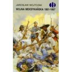 Wojna meksykańska 1861-1867 - Jarosław Wojtczak