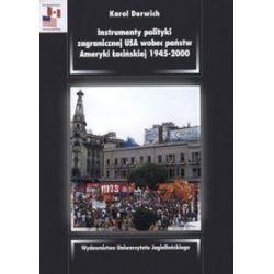 Instrumenty polityki zagranicznej USA wobec państw Ameryki Łacińskiej 1945-2000 - Karol Derwich