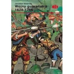 Wojny Guarańskie 1628-1756 - Jarosław Molenda
