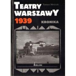 Teatry Warszawy 1939. Kronika - Tomasz Mościcki