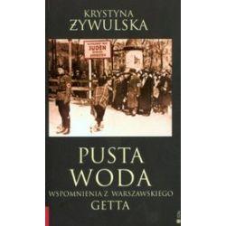 Pusta woda. Wspomnienia z Warszawskiego Getta - Krystyna Żywulska