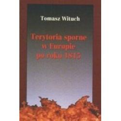 Terytoria sporne w Europie po roku 1815 - Tomasz Wituch