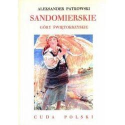 Sandomierskie. Góry Świętokrzyskie. Cuda Polski - Aleksander Patkowski, Jerzy Smoleński