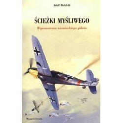 Ścieżki myśliwego. Wspomnienia niemieckiego pilota - Adolf Dickfeld