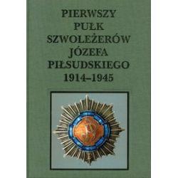 Pierwszy pułk szwoleżerów Józefa Piłsudskiego 1914-1945